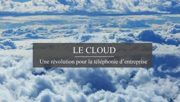 Comment le cloud a-t-il révolutionné la téléphonie d'entreprise ?