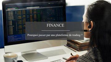 Quels sont les avantages à passer par une plateforme de trading ?